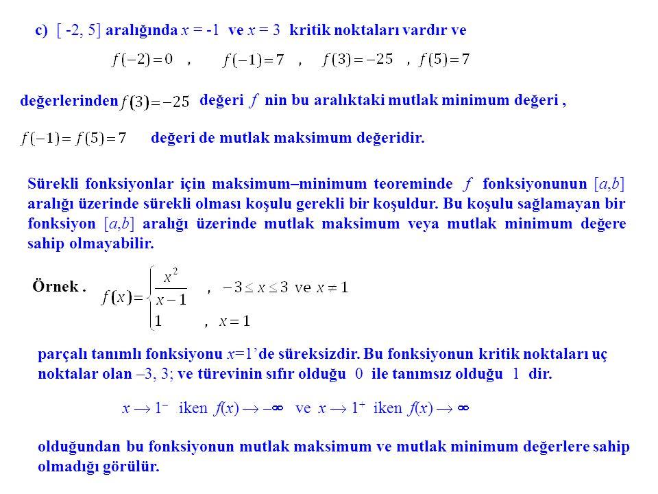 c) [ -2, 5] aralığında x = -1 ve x = 3 kritik noktaları vardır ve